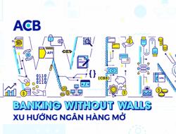 Cuộc thi ACB Win 2018: Banking without walls – Xu hướng ngân hàng mở