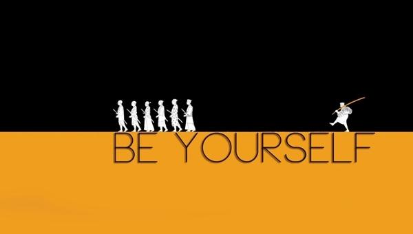Hãy là chính mình - Be yourself