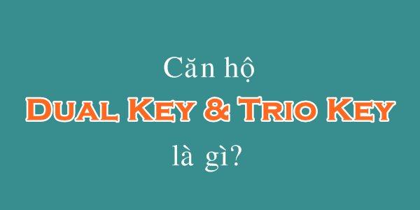 Căn hộ dual key và trio key là gì?
