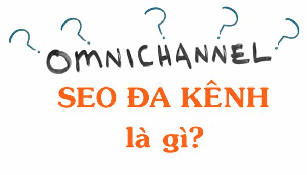 Omnichannel SEO đa kênh là gì?